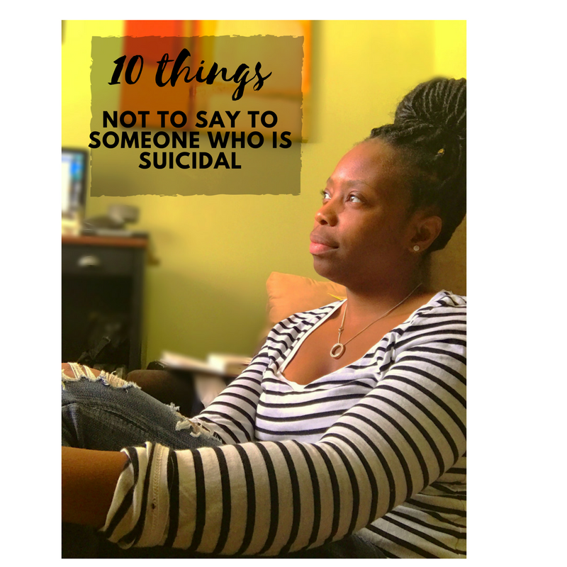 10 Things Not To Say to Someone Who Is Suicidal
